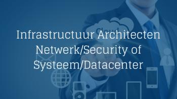 Infrastructuur Architecten - Netwerk/Security of Systeem/Datacenter